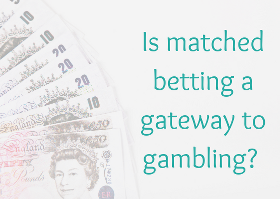 Is matched betting a gateway to gambling and is it dirty money?