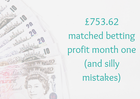 £753.62 matched betting profit month one (and silly mistakes)