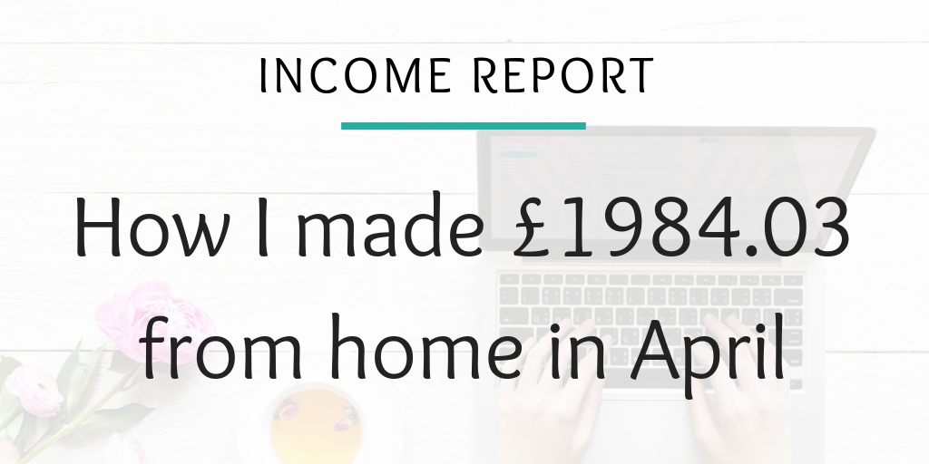 Income report - How I made £1984.03 from home in April (1)