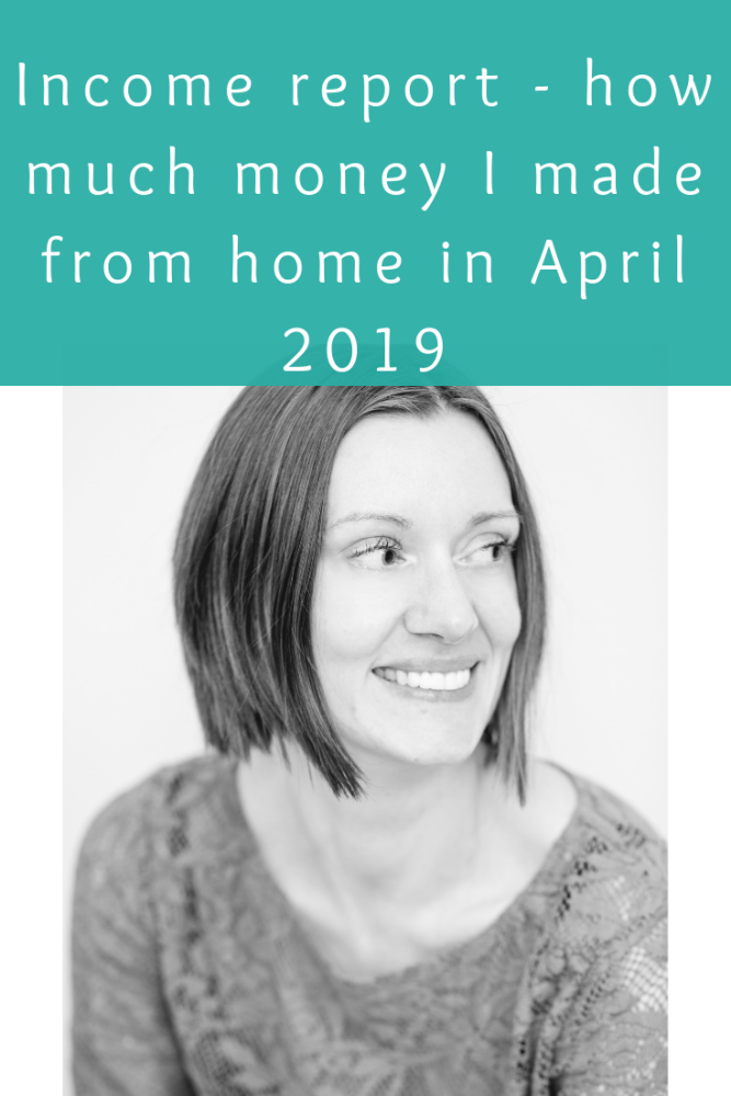 Income report - how much money I made from home in April 2019