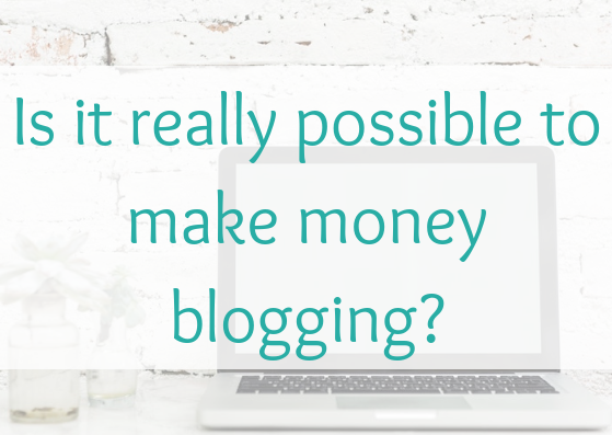 Is it really possible to make money blogging?