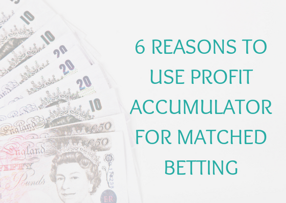 Profit Accumulator review: 6 reasons to use PA to make money matched betting