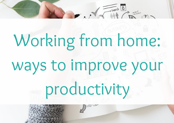 Working from home: ways to improve your productivity