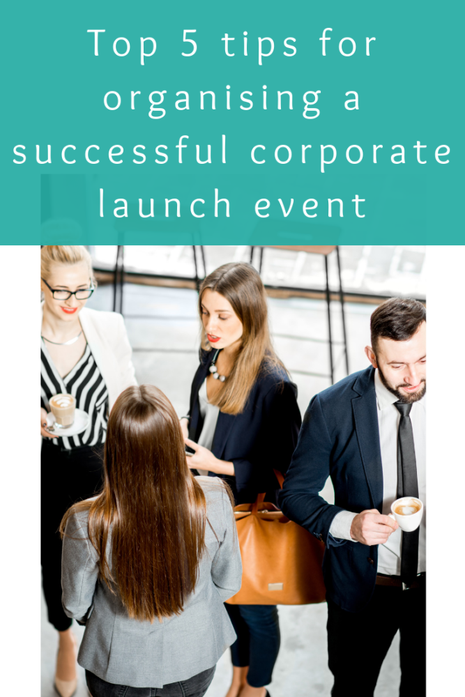 Top 5 tips for organising a successful corporate launch event