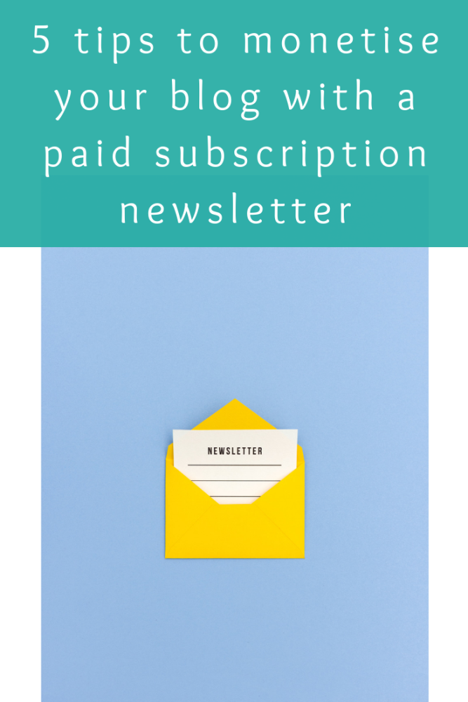 Five tips to monetise your blog with a paid subscription newsletter
