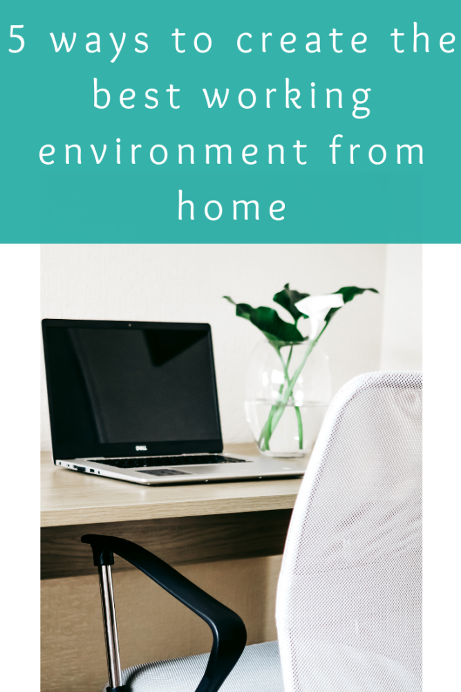 5 ways to create the best working environment from home