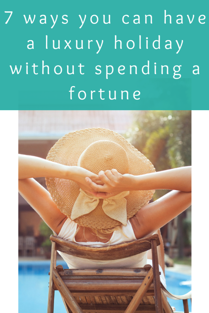 7 ways you can have a luxury holiday without spending a fortune (1)