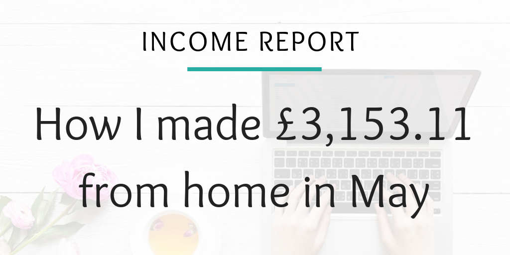 Income report - How I made £3,153.11 from home in May (1)