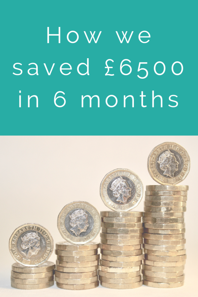 How we saved £6500 in 6 months
