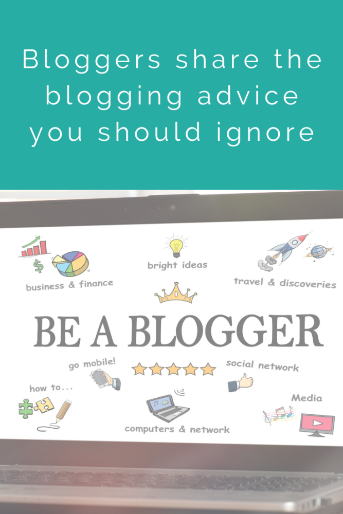 Bloggers share the blogging advice you should ignore