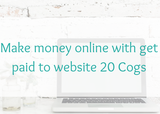 Make money online with get paid towebsite 20 Cogs