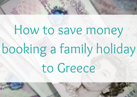 How to save money booking a family holiday to Greece