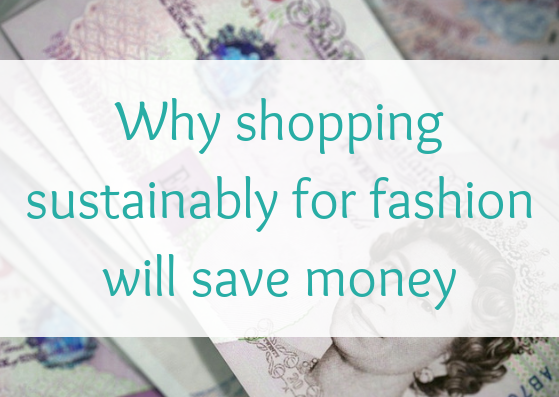 Why shopping sustainably for fashion will save money