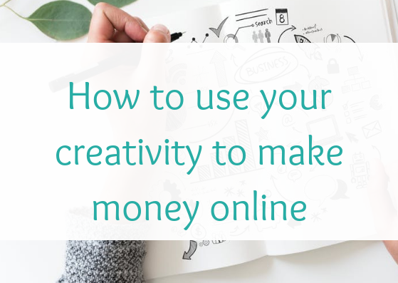 How to use your creativity to make money online