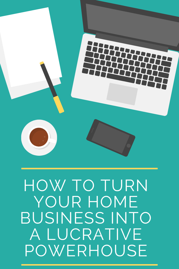 How to turn your home business into a lucrative powerhouse