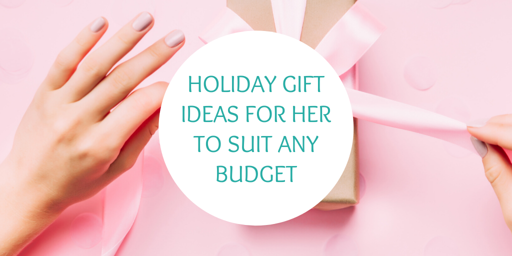 Holiday gift ideas for her to suit any budget (1)