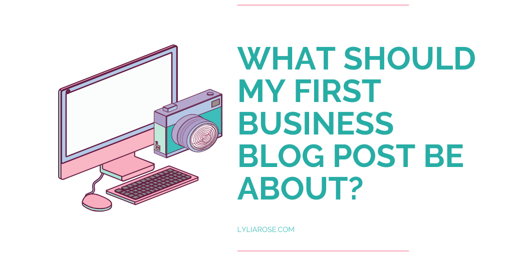 What should my first business blog post be about_