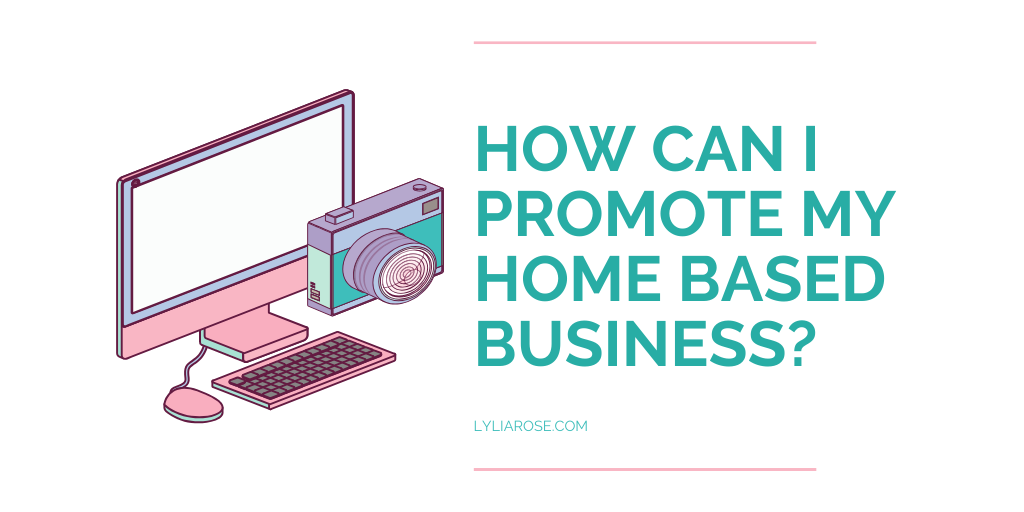 How can I promote my home based business_
