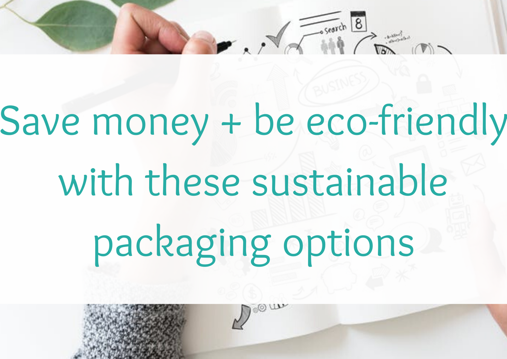 Save money + be eco-friendly with these sustainable packaging options