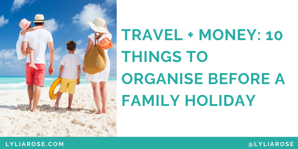 Travel + money_ 10 things to organise before a family holiday (1)