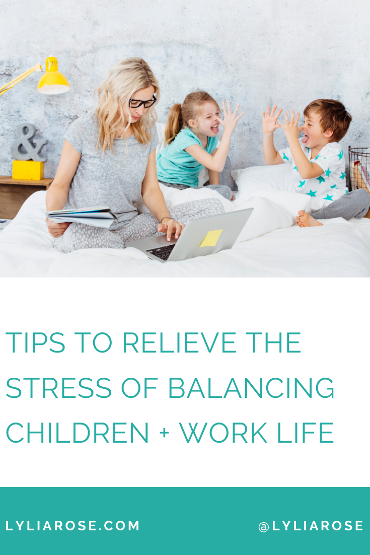 Tips to relieve the stress of balancing children + work life