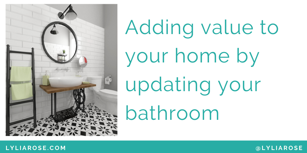 Adding value to your home by updating your bathroom
