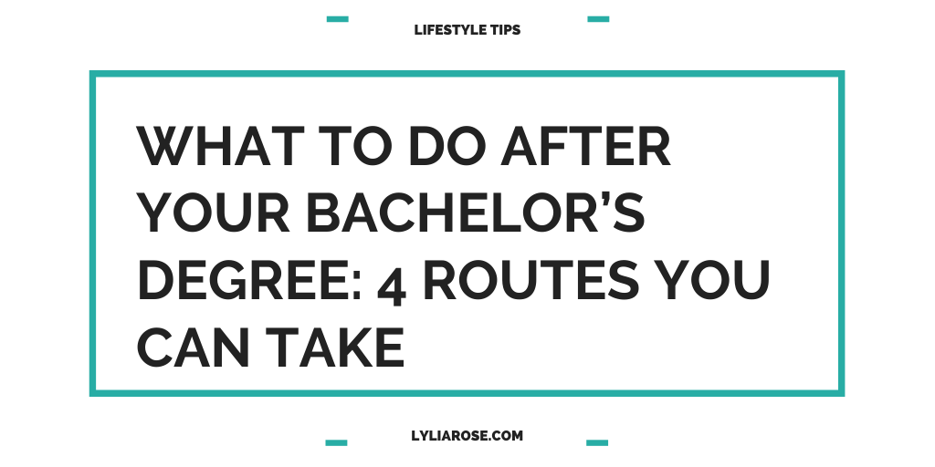 What to do after your bachelor's degree_ 4 routes you can take