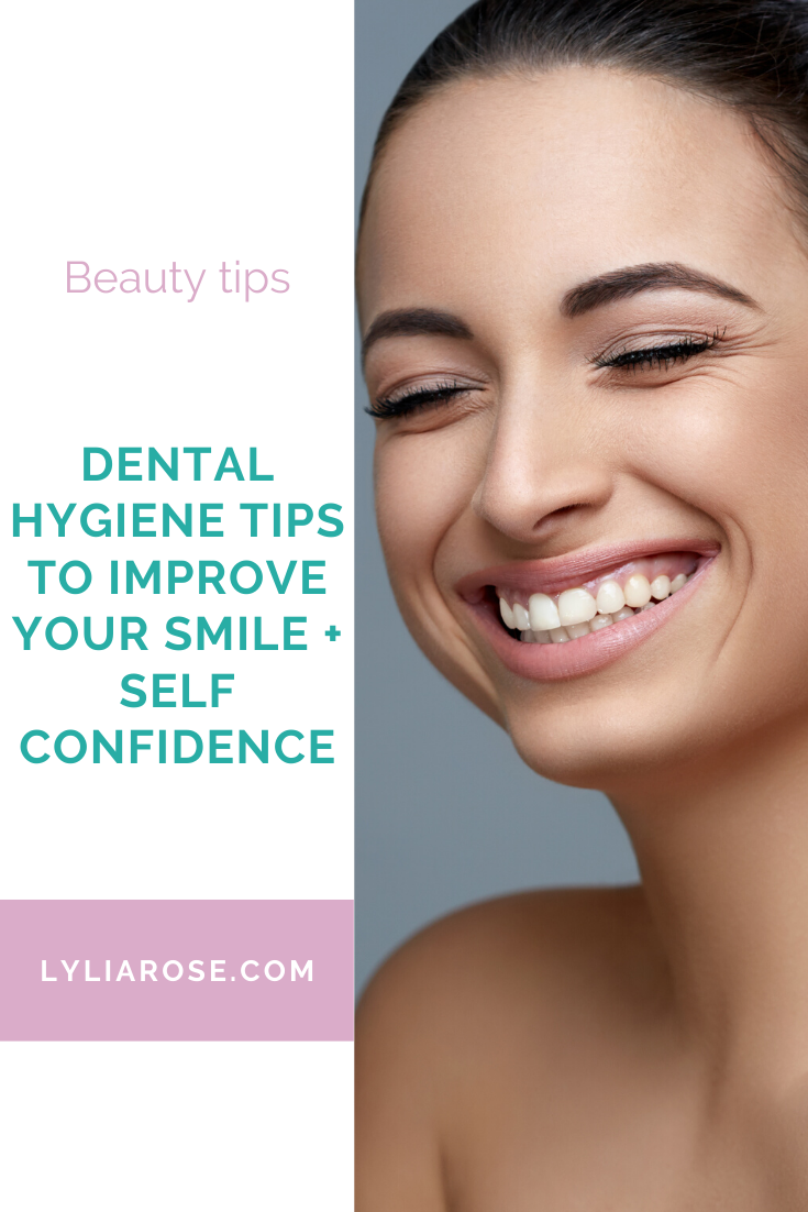Dental hygiene tips to improve your smile + self confidence (1)