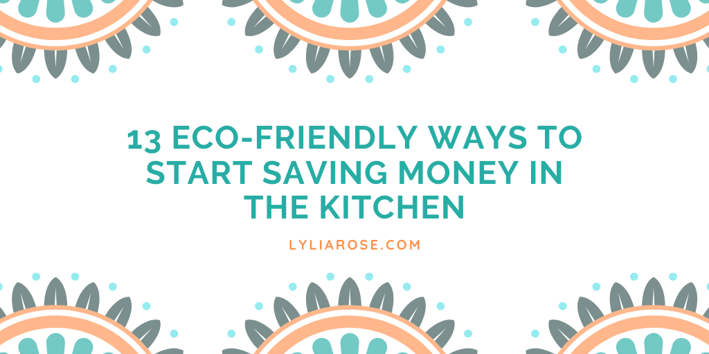 13 eco-friendly ways to start saving money in the kitchen (1)