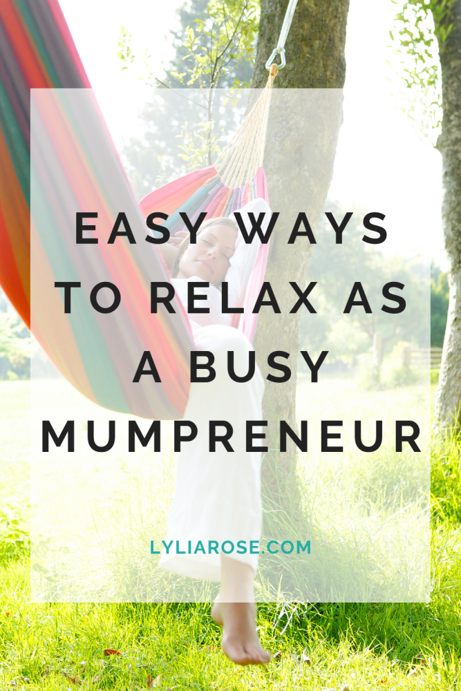 Easy ways to relax as a busy mumpreneur (2)