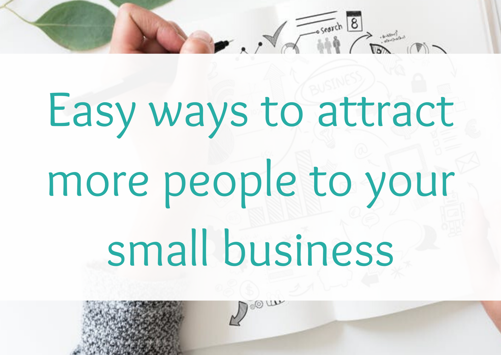 Easy ways to attract more people to your small business