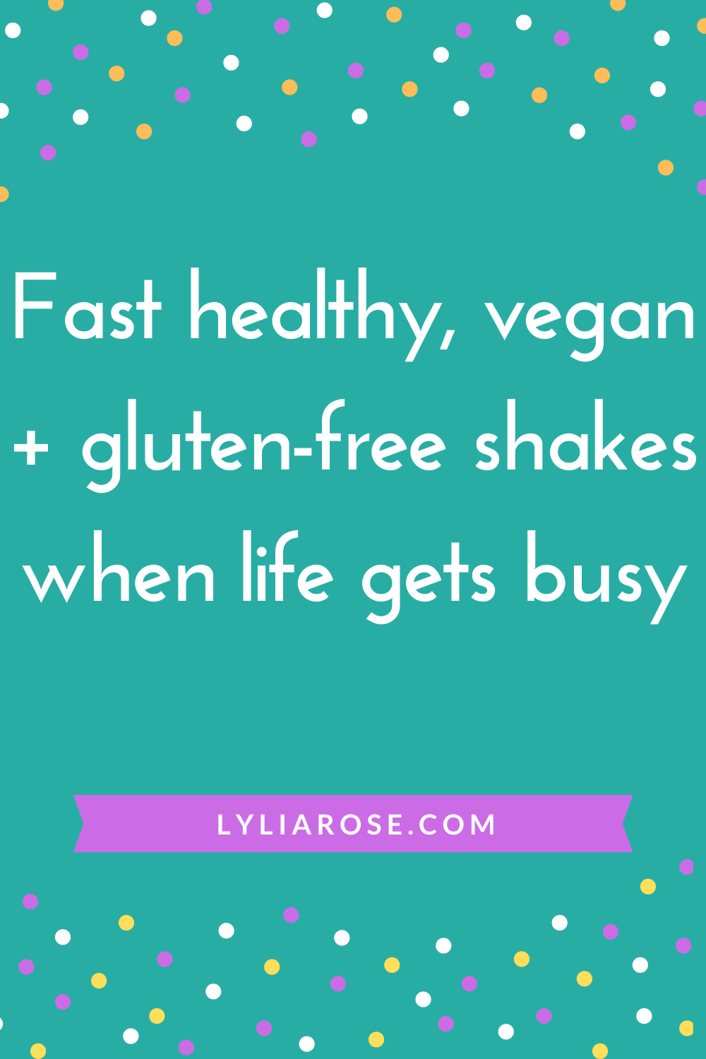 Fast healthy, vegan + gluten-free shakes when life gets busy