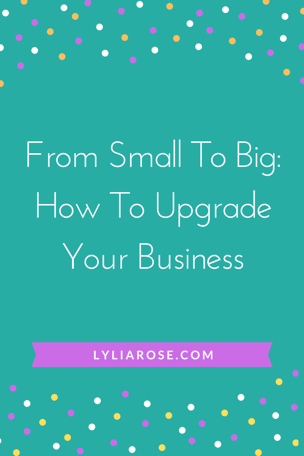 From Small To Big_ How To Upgrade Your Business