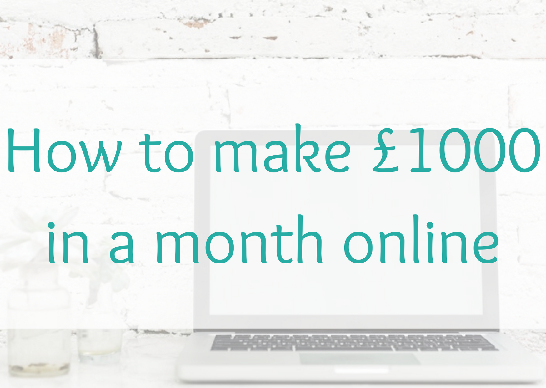 How to make £1000 in a month online