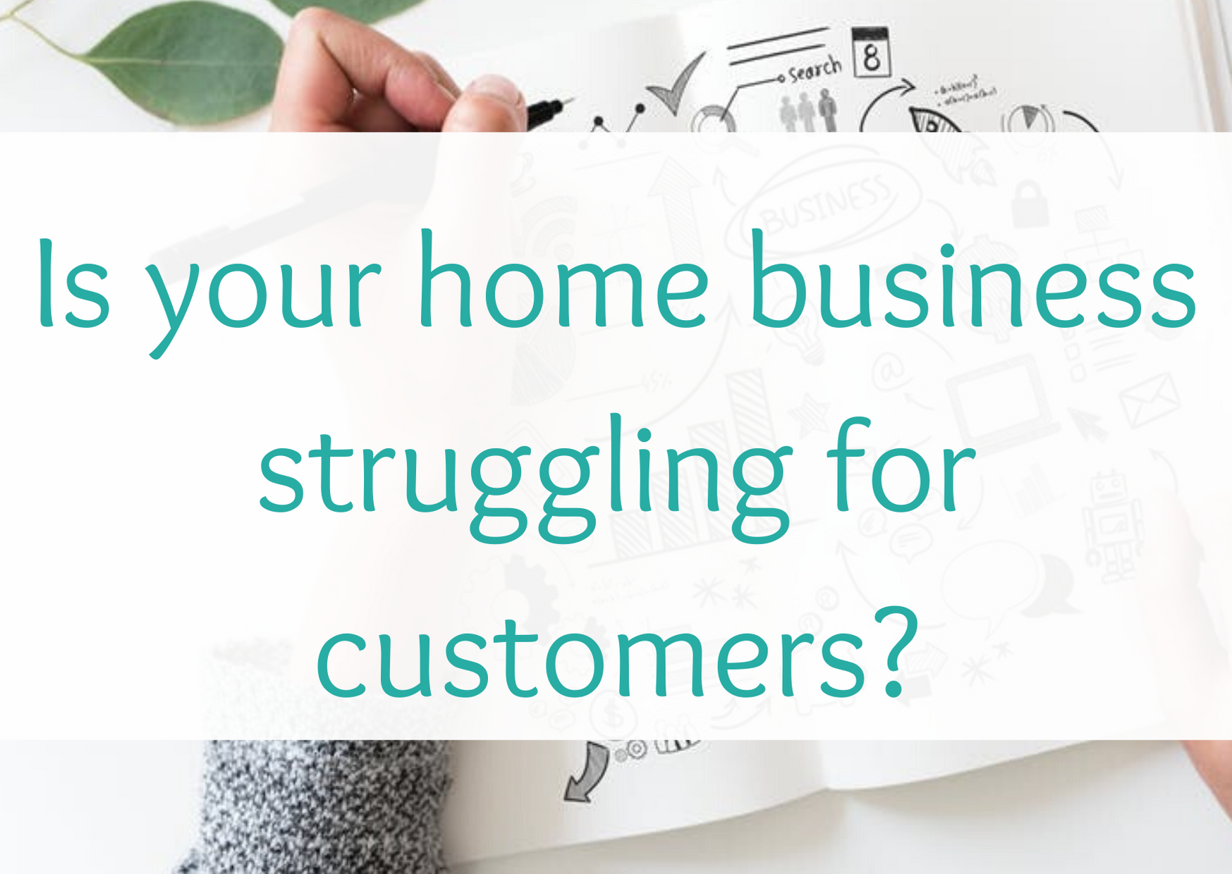 Is your home business struggling for customers?