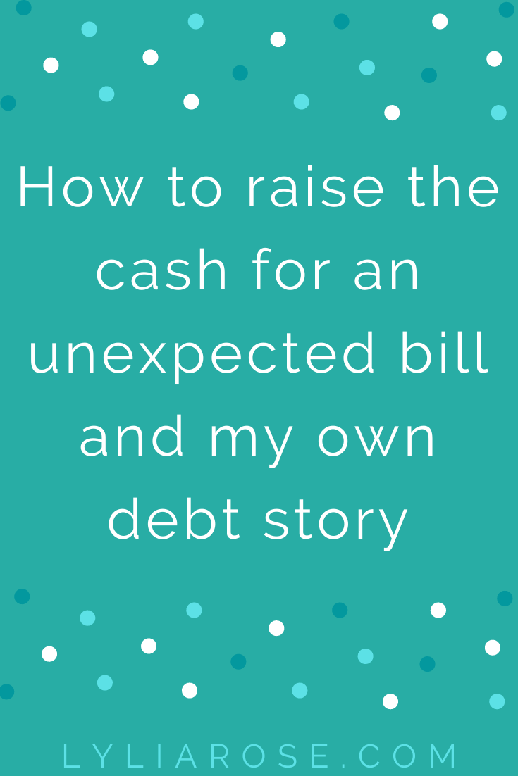 How to raise the cash for an unexpected bill and my own debt story (1)