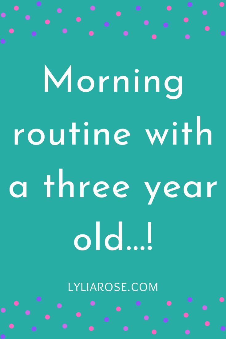 Morning routine with a three year old...!