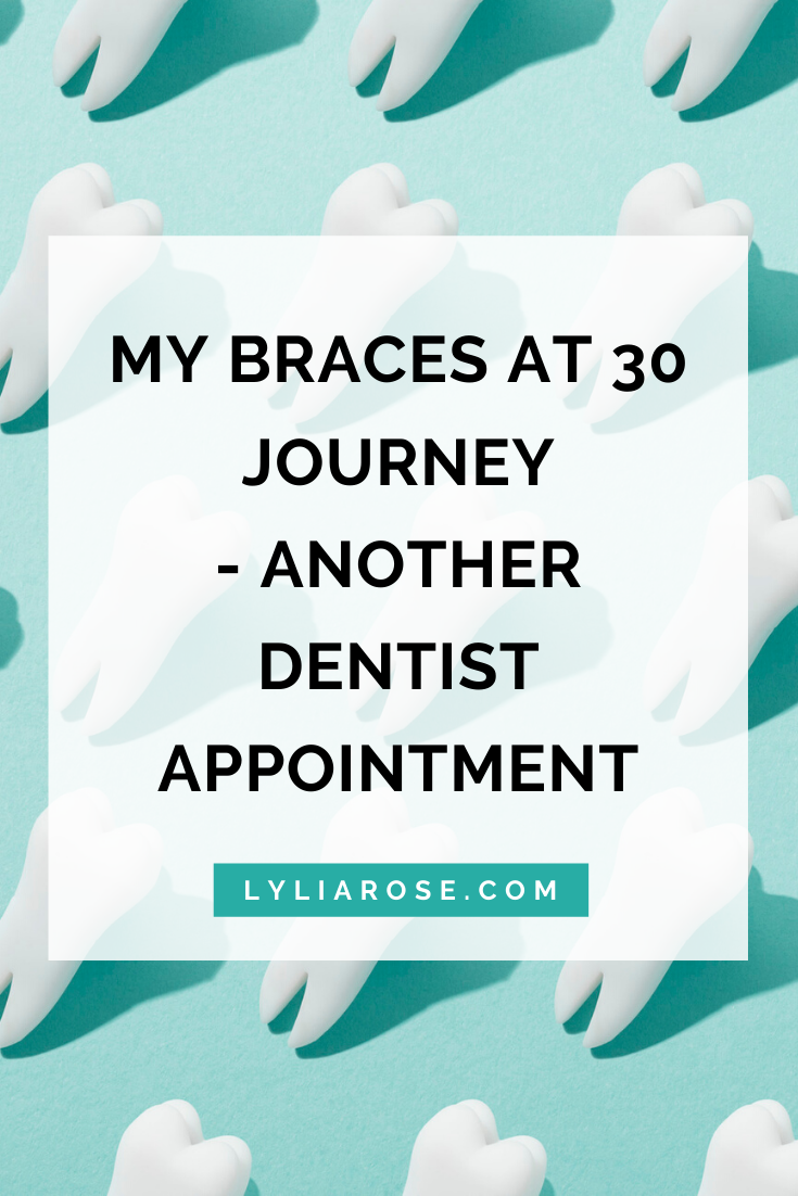 My braces at 30 journey - another dentist appointment