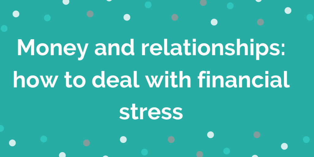 Money and relationships how to deal with financial stress