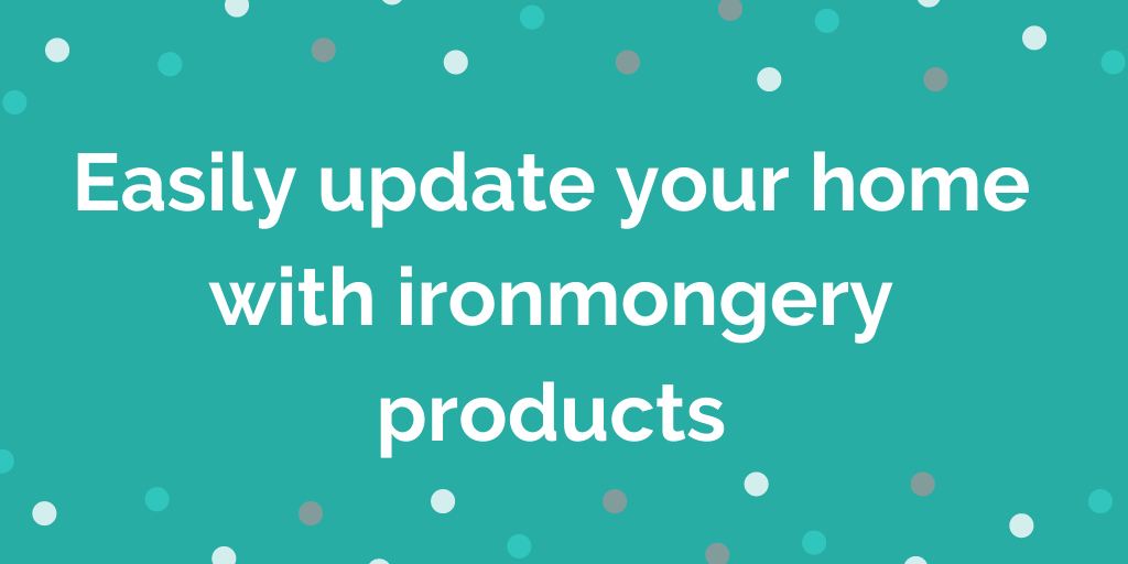 Easily update your home with ironmongery products