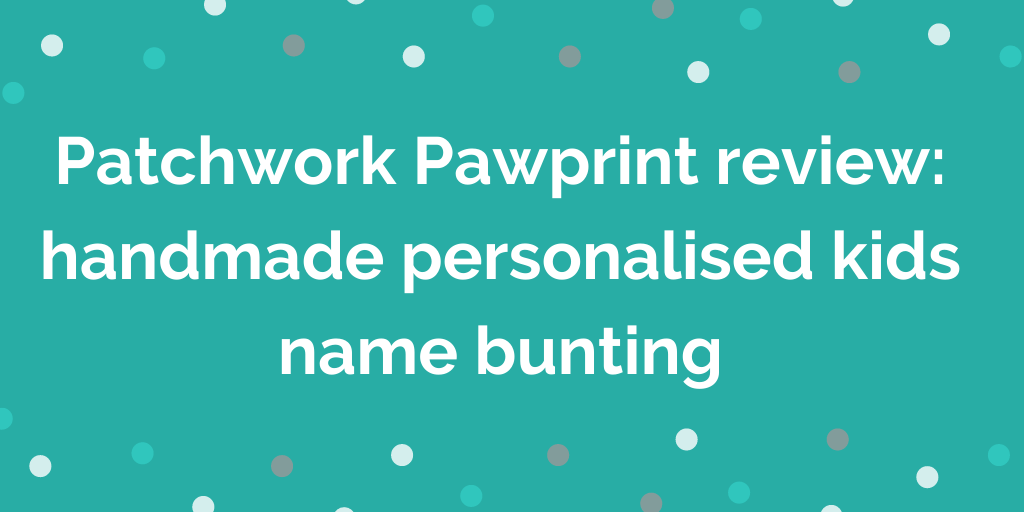 Patchwork Pawprint review handmade personalised kids name bunting