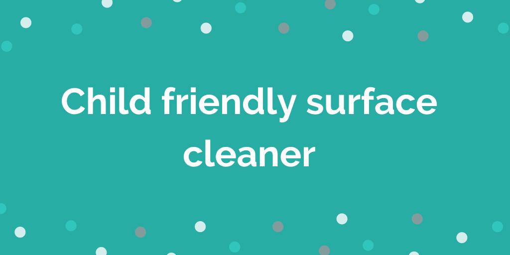 Child friendly surface cleaner