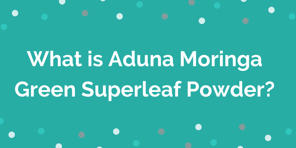 What is Aduna Moringa Green Superleaf Powder?