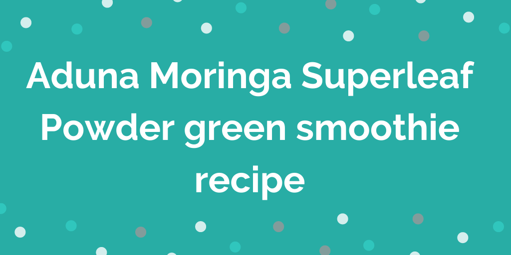 Aduna Moringa Superleaf Powder green smoothie recipe