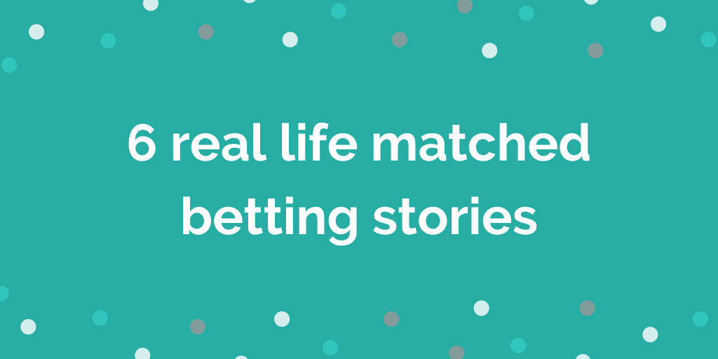 matched betting stories real life proof