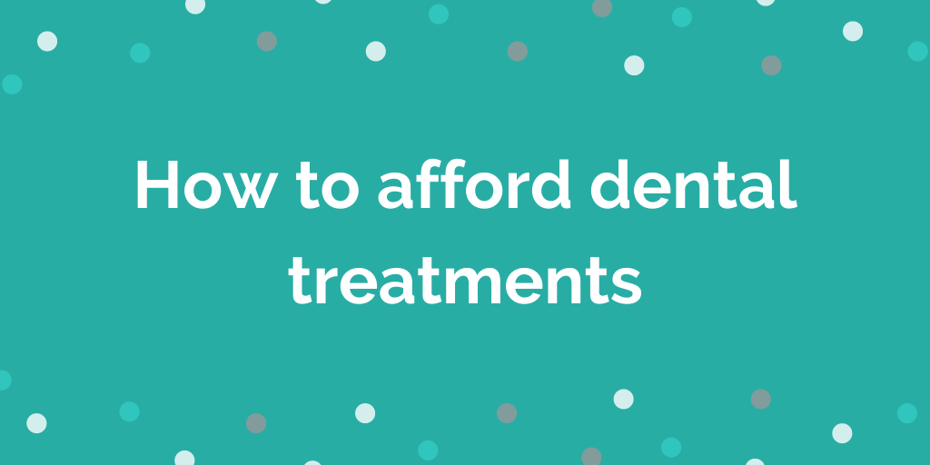 How to afford dental treatments