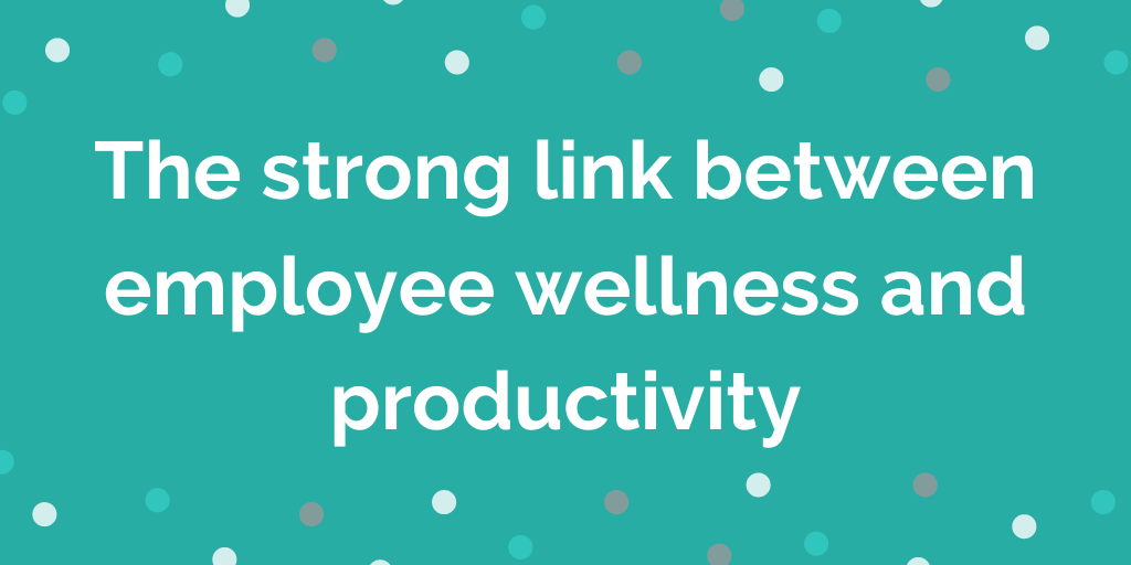 The strong link between employee wellness and productivity