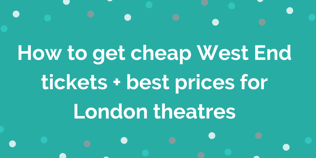 How to get cheap West End tickets + best prices for London theatres