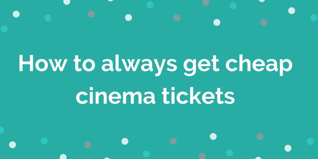 How to always get cheap cinema tickets