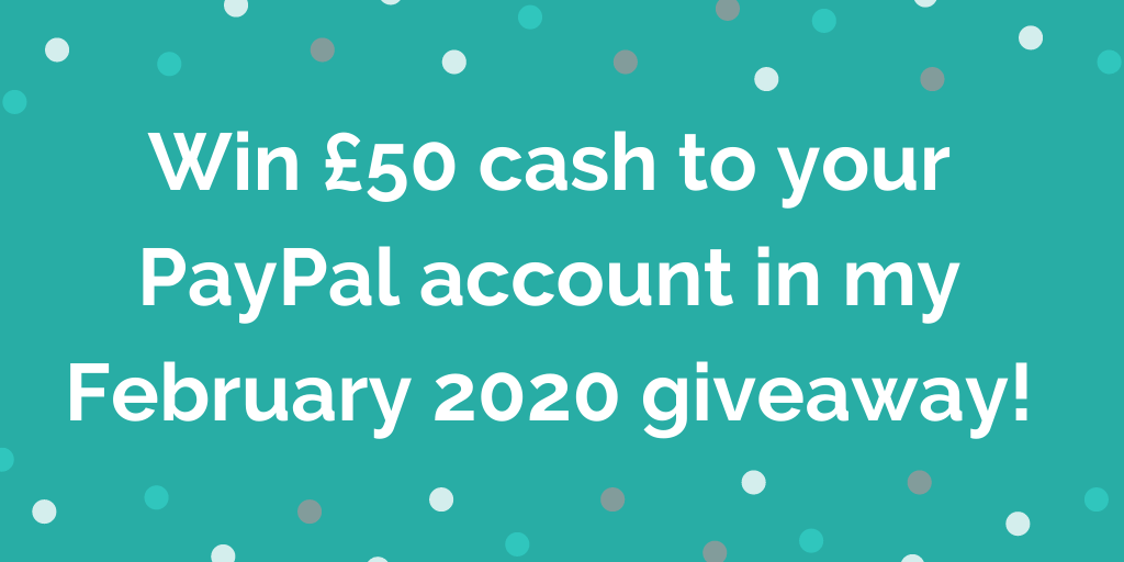 Win £50 cash to your PayPal account in my February 2020 giveaway!
